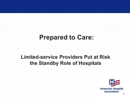 1 Prepared to Care: Limited-service Providers Put at Risk the Standby Role of Hospitals.