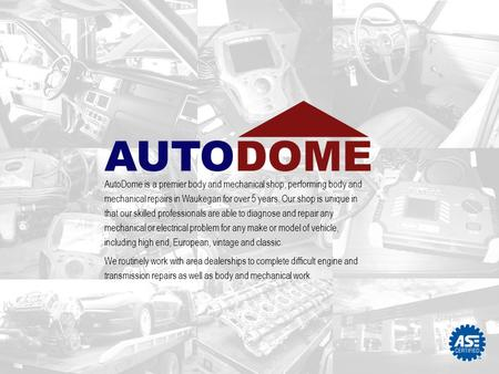 AutoDome is a premier body and mechanical shop, performing body and mechanical repairs in Waukegan for over 5 years. Our shop is unique in that our skilled.