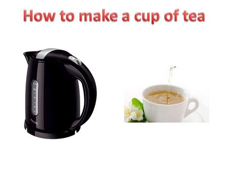 Mug Tea bag Kettle Milk Sugar (only if you like it in your tea) A spoon Biscuits A plate for the biscuits.