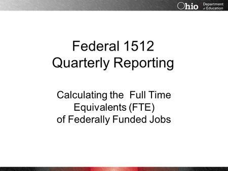 Federal 1512 Quarterly Reporting Calculating the Full Time Equivalents (FTE) of Federally Funded Jobs.