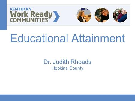 Educational Attainment Dr. Judith Rhoads Hopkins County.