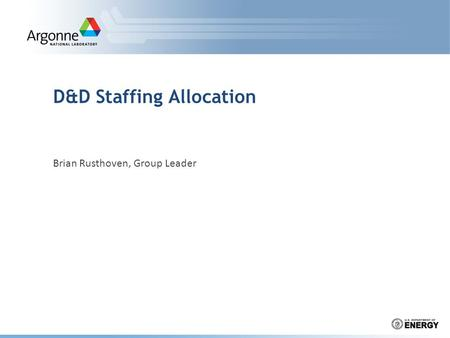 D&D Staffing Allocation Brian Rusthoven, Group Leader.
