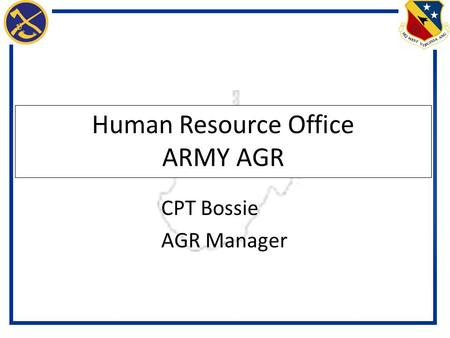 Human Resource Office ARMY AGR CPT Bossie AGR Manager.