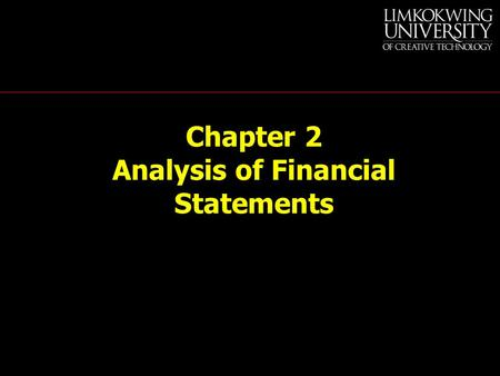 Chapter 2 Analysis of Financial Statements. Financial Ratio Analysis Are our decisions maximizing shareholder wealth?