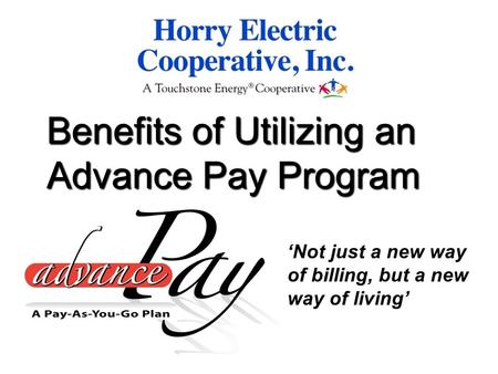 Benefits of Utilizing an Advance Pay Program 'Not just a new way of billing, but a new way of living'