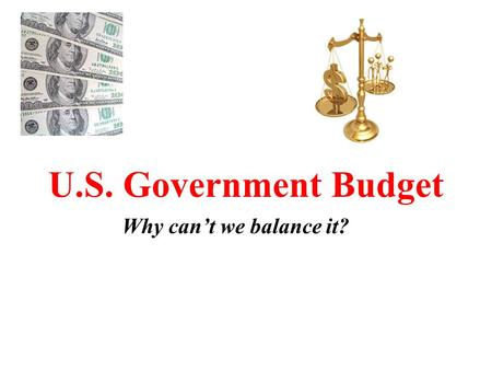 U.S. Government Budget Why can't we balance it?.