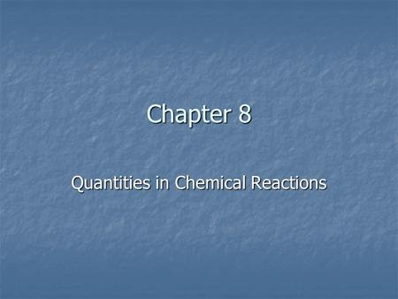 Chapter 8 Quantities in Chemical Reactions. Day 1 Dec. 12 th Section: 8.1-8.4.