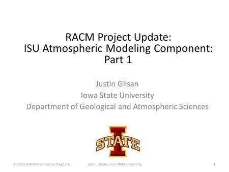 Justin Glisan Iowa State University Department of Geological and Atmospheric Sciences RACM Project Update: ISU Atmospheric Modeling Component: Part 1 4th.