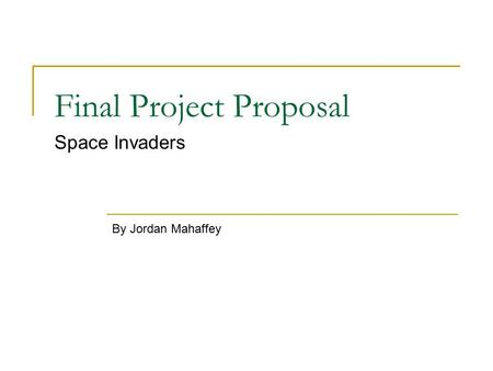 Final Project Proposal Space Invaders By Jordan Mahaffey.