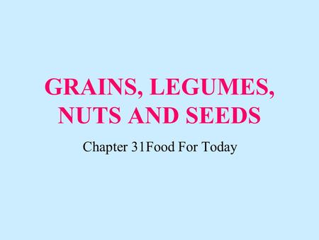 GRAINS, LEGUMES, NUTS AND SEEDS Chapter 31Food For Today.
