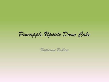 Pineapple Upside Down Cake Katherine Babbini. Collect all your ingredients.