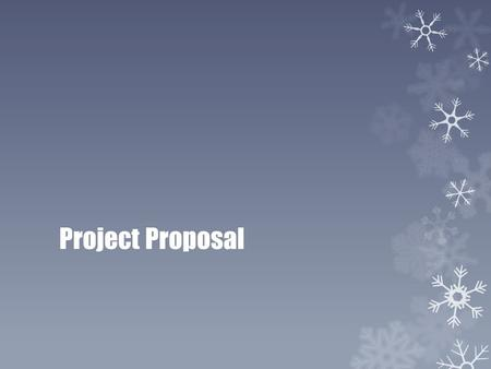 Project Proposal. What is Project Proposal?  A project proposal is written, to make an offer and to try to convince a supervisor or a future customer.