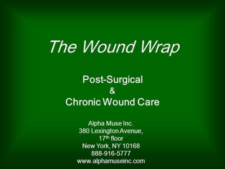 The Wound Wrap Post-Surgical & Chronic Wound Care Alpha Muse Inc. 380 Lexington Avenue, 17 th floor New York, NY 10168 888-916-5777 www.alphamuseinc.com.