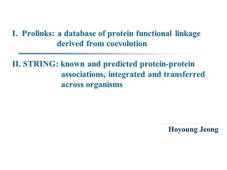 I. Prolinks: a database of protein functional linkage derived from coevolution II. STRING: known and predicted protein-protein associations, integrated.