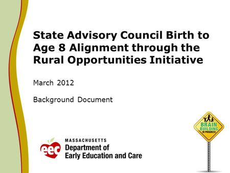State Advisory Council Birth to Age 8 Alignment through the Rural Opportunities Initiative March 2012 Background Document.