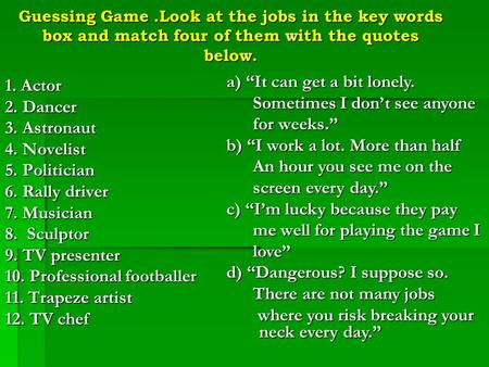 Guessing Game.Look at the jobs in the key words box and match four of them with the quotes below. 1. Actor 2. Dancer 3. Astronaut 4. Novelist 5. Politician.