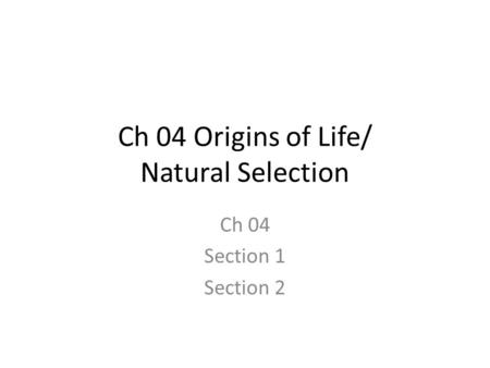 Ch 04 Origins of Life/ Natural Selection Ch 04 Section 1 Section 2.