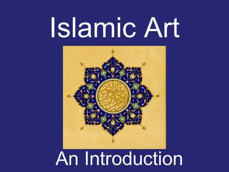 Islamic Art An Introduction Islamic Golden Age: Spain, N. Africa, W. Asia/Middle East, & South Asia Art influences: Cultural, regional, Qu'ran.