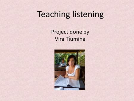 Teaching listening Project done by Vira T і umina.