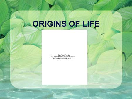 ORIGINS OF LIFE. HISTORY OF THE SEARCH FOR A BEGINNING Spontaneous Generation: Idea that life comes from non-living things. Lazzaro Spallanzani (1729)*