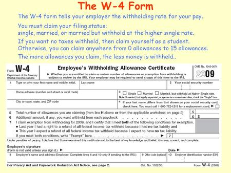 The W-4 Form The W-4 form tells your employer the withholding rate for your pay. You must claim your filing status: single, married, or married but withhold.