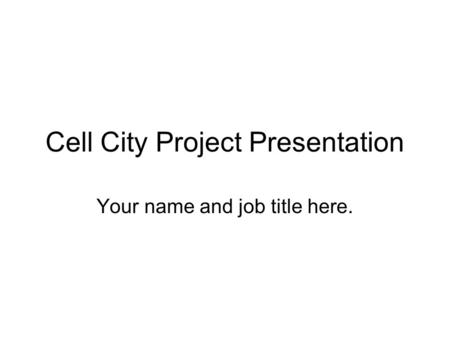 Cell City Project Presentation Your name and job title here.