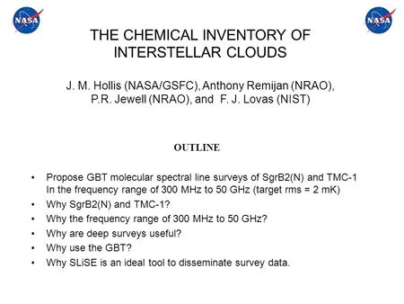 THE CHEMICAL INVENTORY OF INTERSTELLAR CLOUDS J. M. Hollis (NASA/GSFC), Anthony Remijan (NRAO), P.R. Jewell (NRAO), and F. J. Lovas (NIST) Propose GBT.