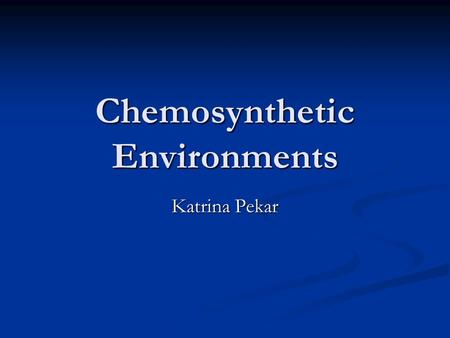 Chemosynthetic Environments Katrina Pekar. What is it? Chemosynthesis: The synthesis of organic compounds by energy derived from chemical changes or reactions.