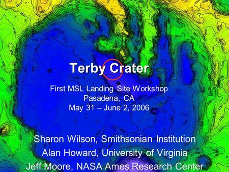 Sharon Wilson, Smithsonian Institution Alan Howard, University of Virginia Jeff Moore, NASA Ames Research Center Terby Crater Terby Crater First MSL Landing.