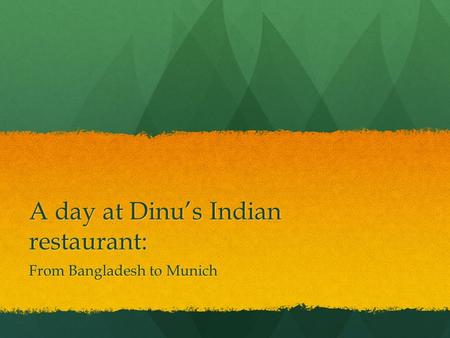 A day at Dinu's Indian restaurant: From Bangladesh to Munich.