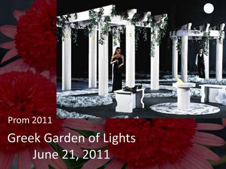 Greek Garden of Lights June 21, 2011 Prom 2011. Schedule of Events Prom - 7pm to 11pm 6:45 – Grads start arriving at the SUB 8:00 – Grand March : Grads.