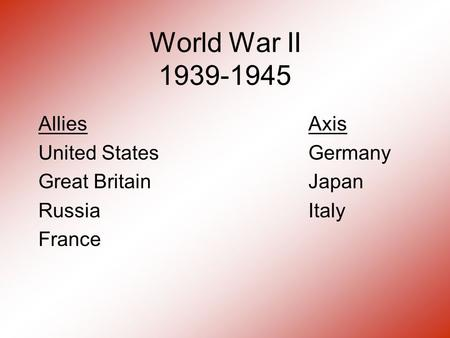 World War II 1939-1945 AlliesAxis United StatesGermany Great BritainJapan RussiaItaly France.
