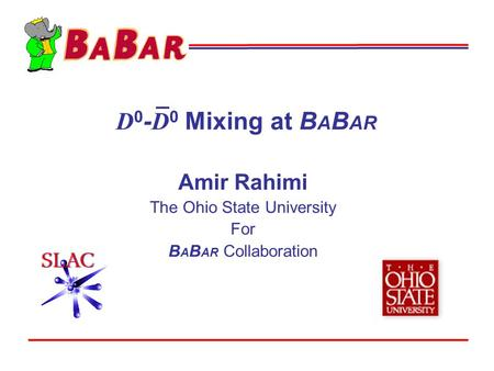 D 0 - D 0 Mixing at B A B AR Amir Rahimi The Ohio State University For B A B AR Collaboration.