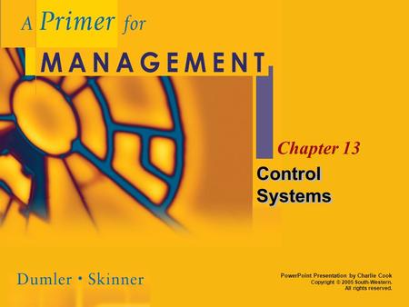 PowerPoint Presentation by Charlie Cook Copyright © 2005 South-Western. All rights reserved. Chapter 13 Control Systems.