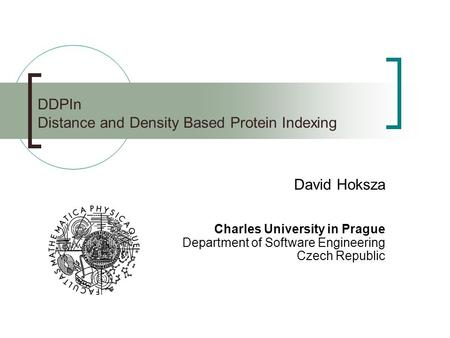 DDPIn Distance and Density Based Protein Indexing David Hoksza Charles University in Prague Department of Software Engineering Czech Republic.