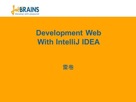 Development Web With IntelliJ IDEA 雷卷. 2 www.jetbrains.com/idea Agenda Editor Actions JavaScript support HTML Support CSS support Code Inspection Intention.