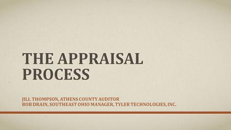 THE APPRAISAL PROCESS JILL THOMPSON, ATHENS COUNTY AUDITOR BOB DRAIN, SOUTHEAST OHIO MANAGER, TYLER TECHNOLOGIES, INC.