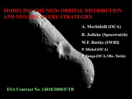 MODELING THE NEOs ORBITAL DISTRIBUTION AND NEO DISCOVERY STRATEGIES A. Morbidelli (OCA) R. Jedicke (Spacewatch) W.F. Bottke (SWRI) P. Michel (OCA) P. Tanga.
