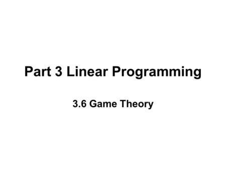 Part 3 Linear Programming 3.6 Game Theory. Example.