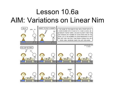 Lesson 10.6a AIM: Variations on Linear Nim. DO NOW.