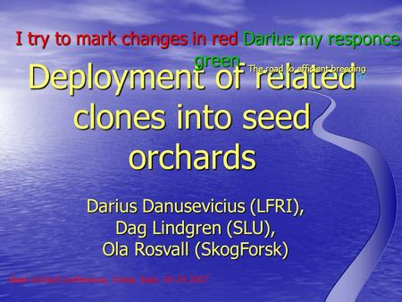 DaDa work 2001-2007 Deployment of related clones into seed orchards The road to efficient breeding Seed orchard conference, Umea, Sept. 26-29 2007 Darius.