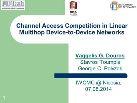 Vaggelis G. Douros Stavros Toumpis George C. Polyzos Channel Access Competition in Linear Multihop Device-to-Device Networks 1 Nicosia, 07.08.2014.