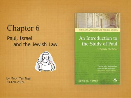Chapter 6 Paul, Israel and the Jewish Law by Moon Yan Ngai 24-Feb-2009.