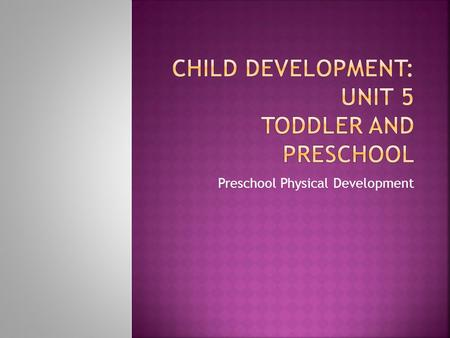Preschool Physical Development.  T1. Children ages 4-5 are often called preschoolers  F2. Growth slows down in the preschool years. The average yearly.
