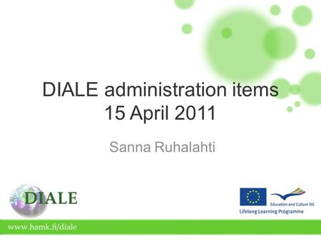 DIALE administration items 15 April 2011 Sanna Ruhalahti.