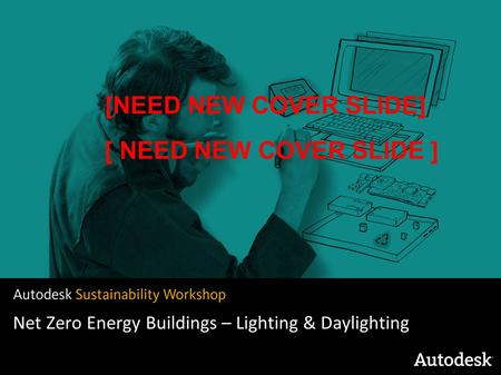 Net Zero Energy Buildings – Lighting & Daylighting [NEED NEW COVER SLIDE]