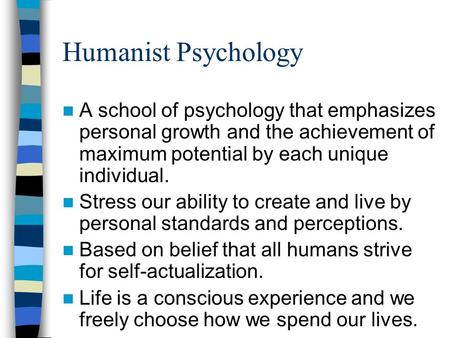 Humanist Psychology A school of psychology that emphasizes personal growth and the achievement of maximum potential by each unique individual. Stress our.