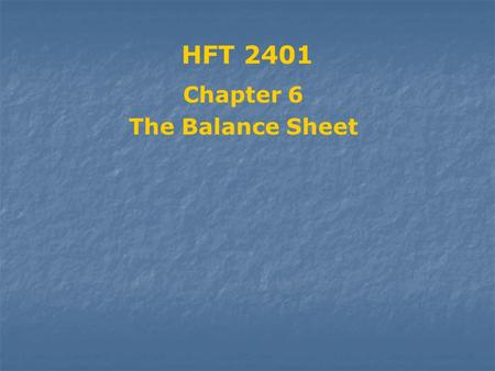 HFT 2401 Chapter 6 The Balance Sheet Questions Answered by Balance Sheet Amount of Cash on Hand? What is the Total Debt? What is Funding Mix? How Much.