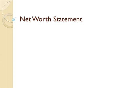 Net Worth Statement. Assets Current Assets a)Items that are tangible and can quickly be converted to cash or that will be sold within12 months Examples.