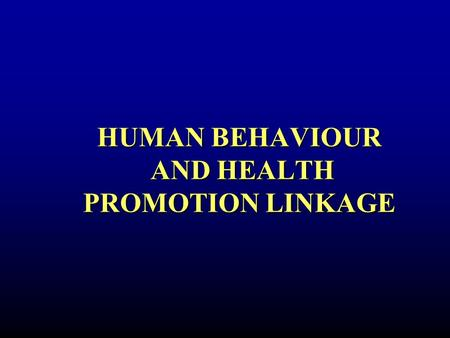 HUMAN BEHAVIOUR AND HEALTH PROMOTION LINKAGE. PHASES BETWEEN KNOWLEDGE & BEHAVIOUR Source: Adapted from Fishbein & Ajzen 1975.)